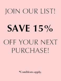 Join our list! Save 15% off your next purchase! *Conditions apply