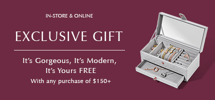 In store & online: Exclusive Gift. It's gorgeous, it's modern, it's yours FREE with any purchase of $150+