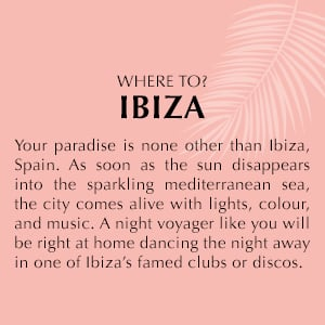 Your paradise is none other than Ibiza, Spain.