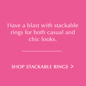 Have a blast with stackable rings for both casual and chic looks. Shop Stackable Rings.