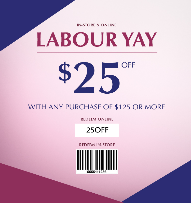 Online & In-Store: Labour Yay $25 off with purchase of $125 or more. Redeem online with code 25off