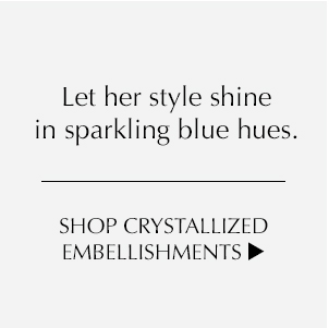 Let her shine in sparkling blue hues. Shop Crystallized Embellishments.