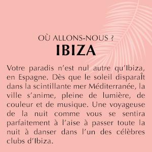Votre paradis n'est nul autre qu'Ibiza, en Espagne.