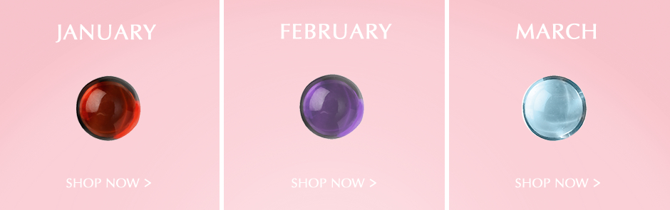 January, February, & March Birthstones. Shop Now.