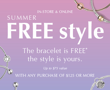 Online & In-Store: Summer FREE style. The bracelet is FREE* the style is yours. Up to $75 value with any purchase of $125 or more.